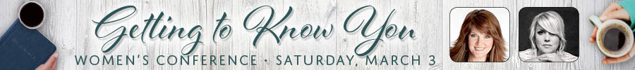 Getting to Know You Women's Conference Saturday, March 3